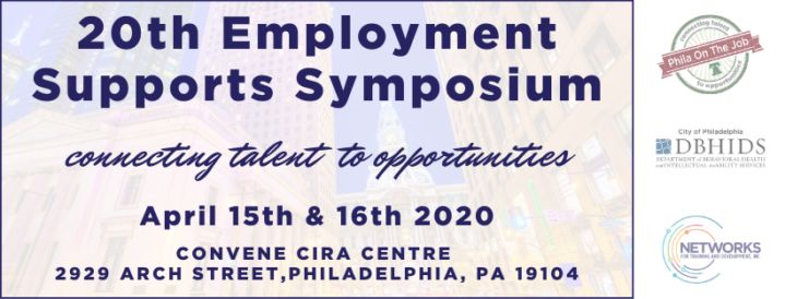 TEXT:  20th Employment Supports Symposium, connecting talent to opportunities, April 15th & 16th, 2020, Convene Cira Centre, 2929 Arch St., Philadelphia, PA  19104.  IMAGES:  background of downtown philadelphia with logos of Philadelphia DBHIDS, Networks for Training and Development, Inc., and Phila on the Job