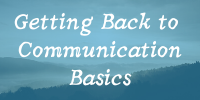 Getting back to Communication Basics