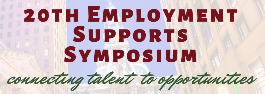 20th Employment Supports Symposium: Connecting Talent to Opportunities written on watermark of Philadelphia's City Hall