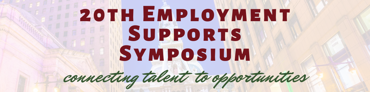20th Employment Supports Symposium - Connecting Talent to Opportunities on watermark of City Hall Philadelphia