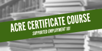 ACRE Certificate Course Supported Employment 101
