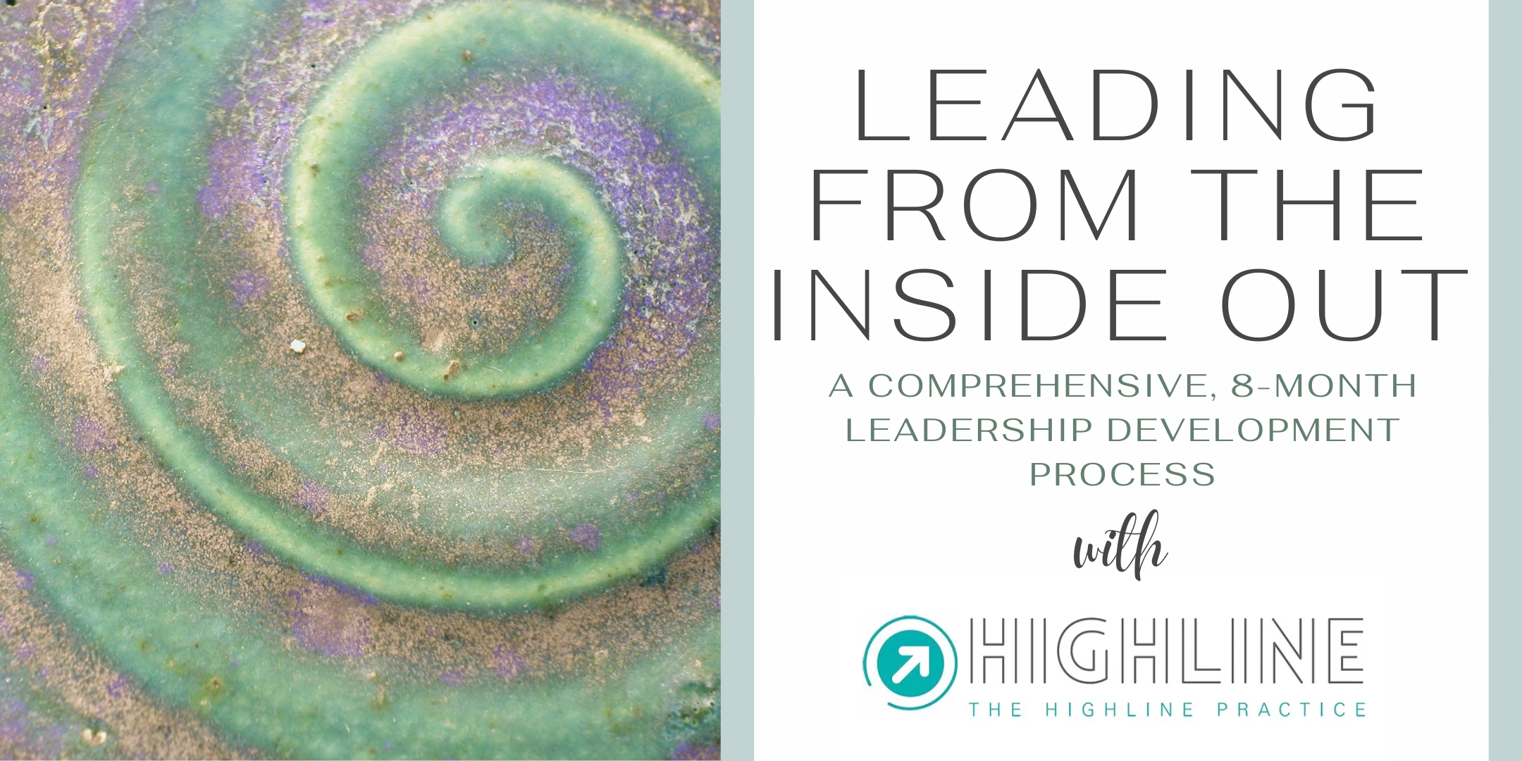 Leading from the Inside Out - A comprehensive, 8-month leadership development process with The Highline Practice